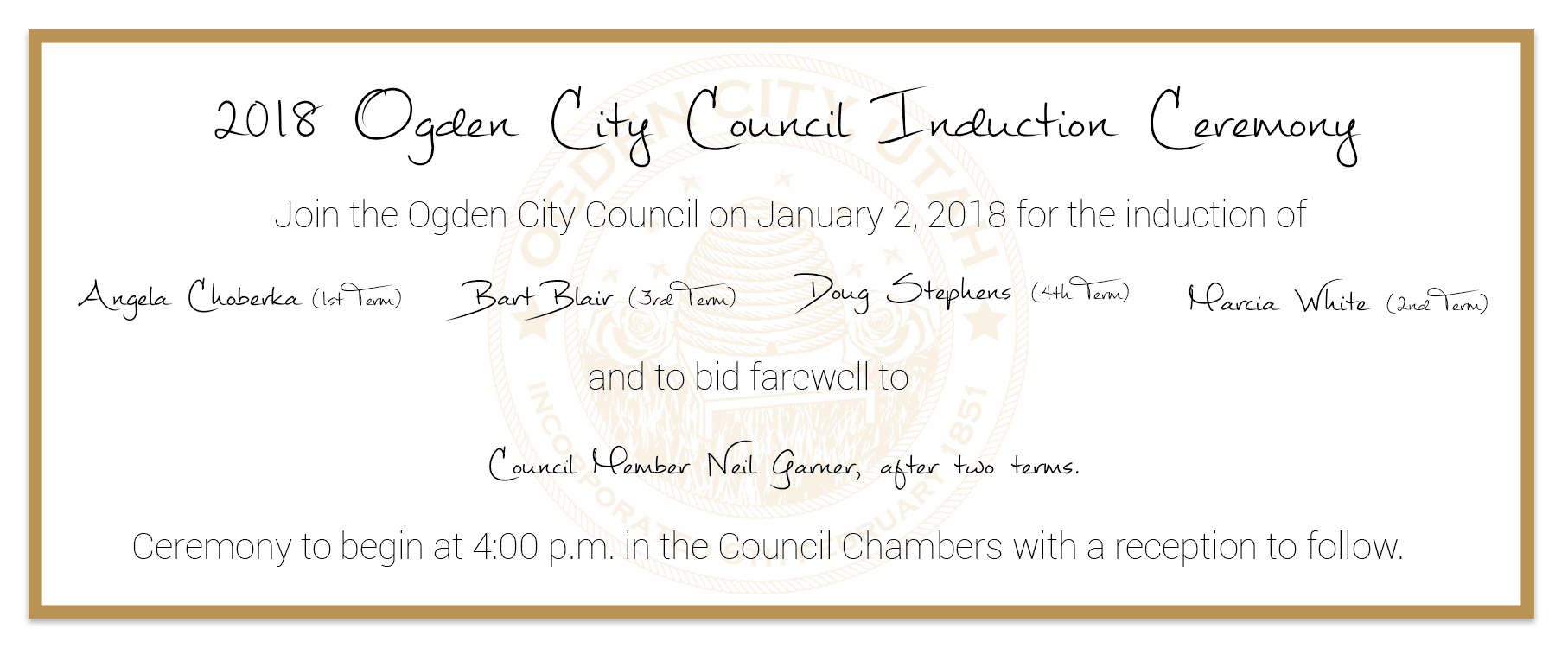 The 2018 Ogden City Council Induction Ceremony will be held on January 2, 2018 at 4:00 p.m. in the O
