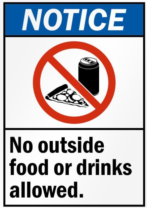 No Outside food or Drinks Allowed